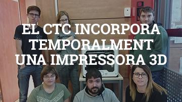 El CTC incorpora temporalment una Impressora 3D